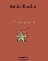 André Brochu - Je t'aime, je t'écris.