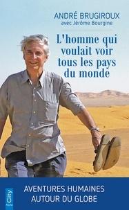 André Brugiroux - L'homme qui voulait voir tous les pays du monde.