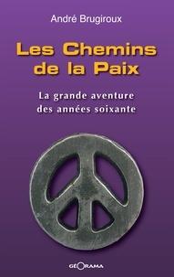 André Brugiroux - Les chemins de la paix - La grande aventure des années soixante.