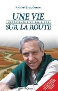 André Brugiroux - Une vie sur la route - Chroniques d'un sac à dos.