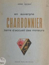 André Bruhat et P.-F. Fournier - En Auvergne : Charbonnier, terre d'accueil des mineurs.