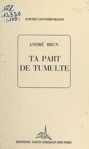 André Brun - Ta part de tumulte.