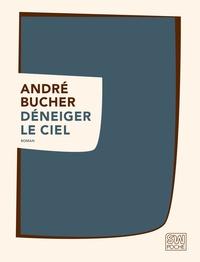 André Bucher - Déneiger le ciel.