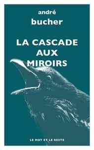 André Bucher - La cascade aux miroirs.