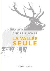 André Bucher - La vallée seule.