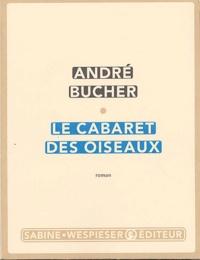 André Bucher - Le cabaret des oiseaux.
