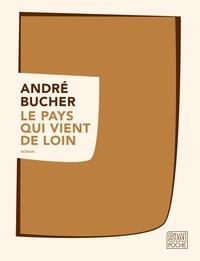 André Bucher - Le pays qui vient de loin.