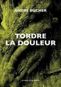 André Bucher - Tordre la douleur.