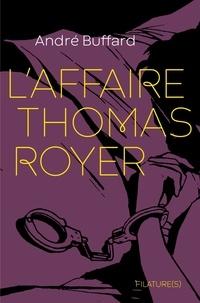 André Buffard - L'Affaire Thomas Royer.
