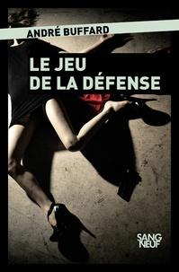 Google livres téléchargement gratuit en ligne Le jeu de la défense par André Buffard  (French Edition)