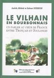André Buisson et Michel Buisson - Le Vilhain en Bourbonnais - Un parler au coeur de France entre Tronçais et Soulongis.