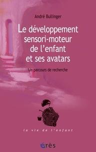 André Bullinger - Le développement sensori-moteur de l'enfant et ses avatars - Un parcours de recherche.