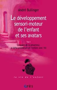 André Bullinger - Le développement sensori-moteur de l'enfant et ses avatars - Tome 2, L'espace de la pesanteur, le bébé prématuré et l'enfant avec TED.
