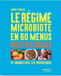 André Burckel et Lyne Vermes - Le régime microbiote en 60 menus - Se soigner avec les prébiotiques - Les prébiotiques dans la cuisine créole.