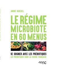 André Burckel - Le régime microbiote en 60 menus - Se soigner par les prébiotiques.