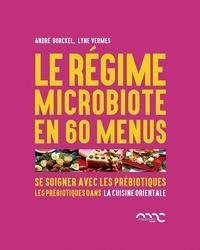 André Burckel et Lyne Vermes - Le régime microbiote en 60 menus - Se soigner avec les prébiotiques - Les prébiotiques dans la cuisine orientale.