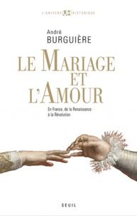 André Burguière - Le mariage et l'amour en France - De la Renaissance à la Révolution.