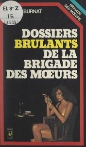 André Burnat - Dossiers brûlants de la Brigade des mœurs.