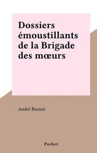 André Burnat - Dossiers émoustillants de la Brigade des mœurs.