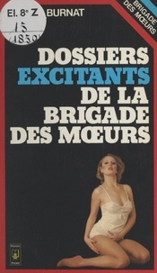 André Burnat - Les dossiers excitants de la Brigade des mœurs.