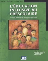Andre C. Moreau et Claire Maltais - L'éducation inclusive au préscolaire - Accueillir l'enfant ayant des besoins particuliers.
