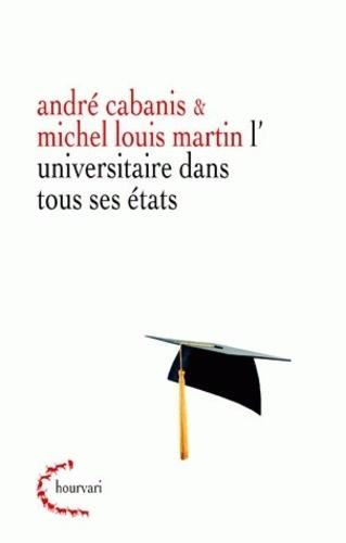 André Cabanis et Michel Louis Martin - L'universitaire dans tous ses états.