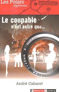 André Cabaret - Le coupable n'est autre que....