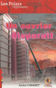 André Cabaret - Un ouvrier disparaît.