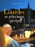 André Cabes - Lourdes - Un pèlerinage spirituel.
