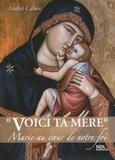 """André Cabes - """"Voici ta mère"""" - Marie au coeur de notre foi."""
