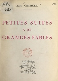 André Cachera - Petites suites à de grandes fables.