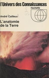 André Cailleux et  Collectif - L'anatomie de la terre.