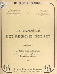 André Cailleux et Jean Tricart - Le modelé des régions sèches (1). Le milieu morphoclimatique, les mécanismes morphogénétiques des régions sèches.
