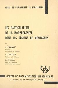 André Cailleux et René Raynal - Les particularités de la morphogenèse dans les régions de montagnes.