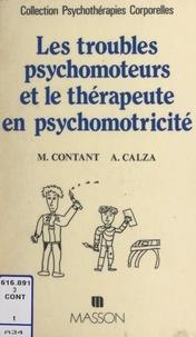 André Calza et Maurice Contant - Les troubles psychomoteurs et le thérapeute en psychomotricité - Études épistémologiques, sémiologiques, identitaires.