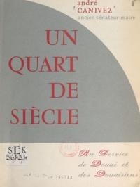 André Canivez - Un quart de siècle au service de Douai et des Douaisiens.