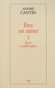 André Cantin - Etre est aimer - Tome 1, Partir en philosophie.