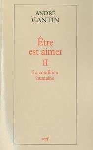 André Cantin - Etre est aimer - Tome 2, La condition humaine.
