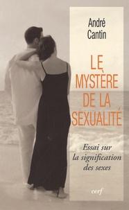 André Cantin - Le mystère de la sexualité - Essai sur la signification des sexes.