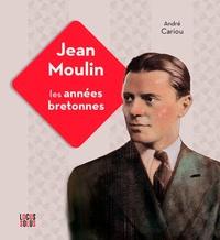 André Cariou - Jean Moulin - Les années bretonnes.