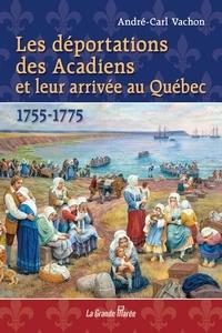 André-Carl Vachon - Les déportations des Acadiens et leur arrivée au Québec - 1755-1775 - nil.