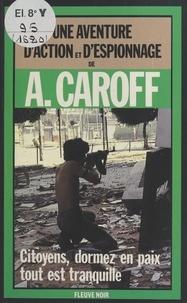 André Caroff - Citoyens, dormez en paix, tout est tranquille - Roman.