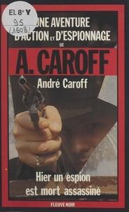 André Caroff - Hier un espion est mort assassiné.