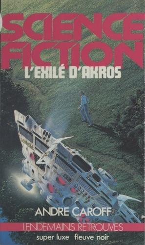 André Caroff - L'Exilé d'Akros.