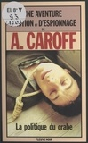 André Caroff - La politique du crabe - Roman.