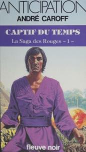 André Caroff - La Saga des rouges (1) - Captifs du temps.