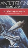 André Caroff - La Saga des Rouges (3) - Le Piège des sables.