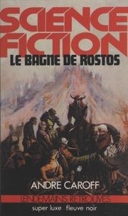 André Caroff - Le Bagne de Rostos.