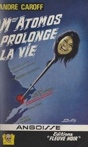 André Caroff - Mme Atomos prolonge la vie.