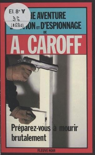 André Caroff - Préparez-vous à mourir brutalement - Roman.
